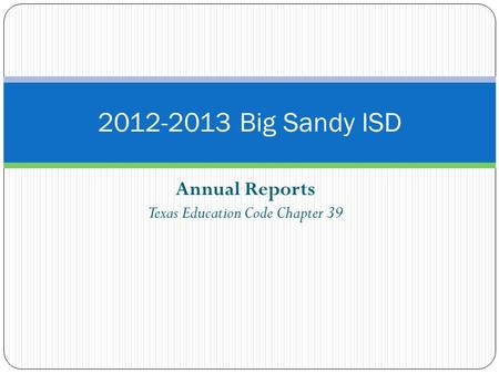 Annual Reports Texas Education Code Chapter 39 2012-2013 Big Sandy ISD.