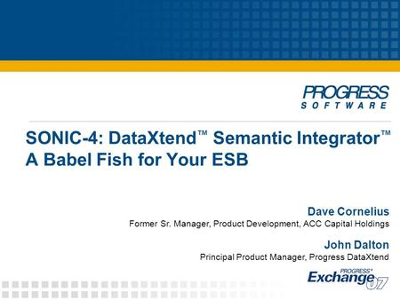SONIC-4: DataXtend ™ Semantic Integrator ™ A Babel Fish for Your ESB Dave Cornelius Former Sr. Manager, Product Development, ACC Capital Holdings John.