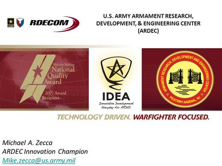 U.S. ARMY ARMAMENT RESEARCH, DEVELOPMENT, & ENGINEERING CENTER (ARDEC) Michael A. Zecca ARDEC Innovation Champion