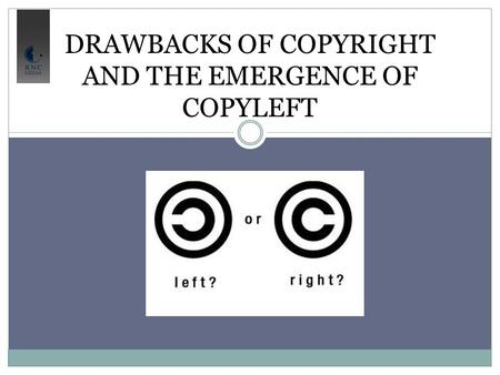 DRAWBACKS OF COPYRIGHT AND THE EMERGENCE OF COPYLEFT.