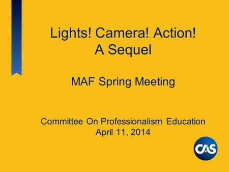 Lights! Camera! Action! A Sequel MAF Spring Meeting Committee On Professionalism Education April 11, 2014.