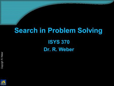 Copyright R. Weber Search in Problem Solving ISYS 370 Dr. R. Weber.