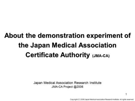 Copyright (C) 2006 Japan Medical Association Research Institute. All rights reserved. 1 About the demonstration experiment of the Japan Medical Association.