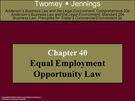 Copyright © 2008 by West Legal Studies in Business A Division of Thomson Learning Chapter 40 Equal Employment Opportunity Law Twomey Jennings Anderson's.