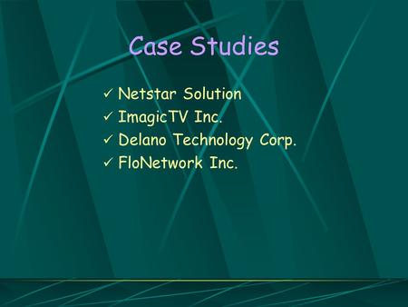 Case Studies Netstar Solution ImagicTV Inc. Delano Technology Corp. FloNetwork Inc.