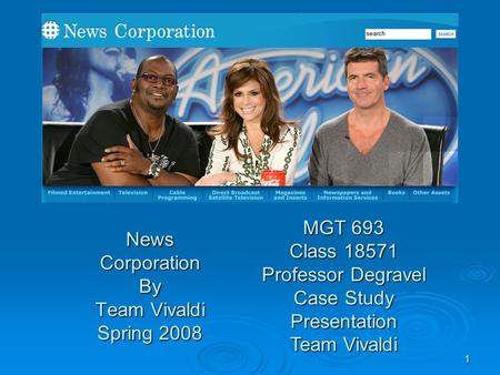 1 News Corporation By Team Vivaldi Spring 2008 MGT 693 Class 18571 Professor Degravel Case Study Presentation Team Vivaldi.