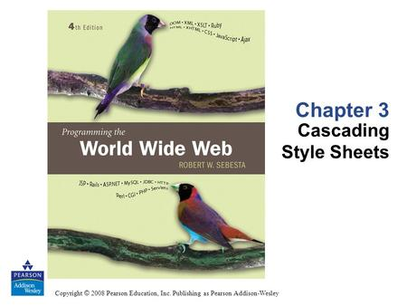 Copyright © 2008 Pearson Education, Inc. Publishing as Pearson Addison-Wesley Chapter 3 Cascading Style Sheets.