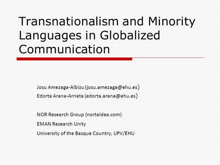 Transnationalism and Minority Languages in Globalized Communication Josu Amezaga-Albizu ) Edorta Arana-Arrieta