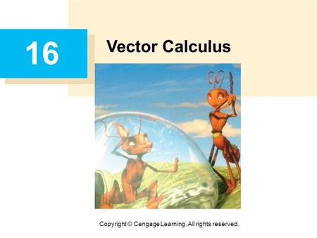Copyright © Cengage Learning. All rights reserved. 16 Vector Calculus.