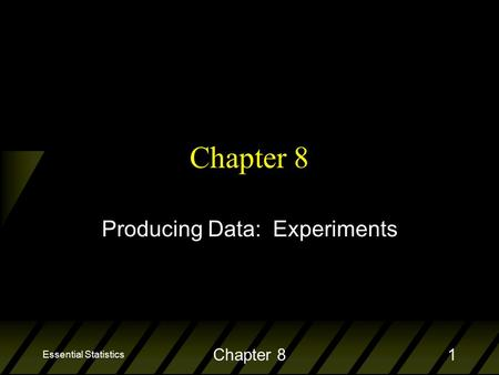 Essential Statistics Chapter 81 Producing Data: Experiments.