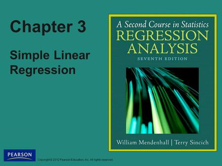 Copyright © 2012 Pearson Education, Inc. All rights reserved. Chapter 3 Simple Linear Regression.