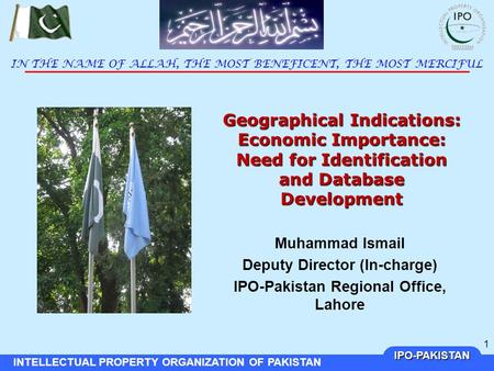 IPO-PAKISTAN INTELLECTUAL PROPERTY ORGANIZATION OF PAKISTAN 1 Geographical Indications: Economic Importance: Need for Identification and Database Development.