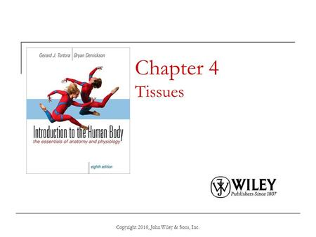 Copyright 2010, John Wiley & Sons, Inc. Chapter 4 Tissues.