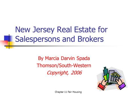 Chapter 11 Fair Housing New Jersey Real Estate for Salespersons and Brokers By Marcia Darvin Spada Thomson/South-Western Copyright, 2006.