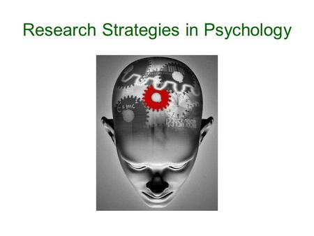 Research Strategies in Psychology. Descriptive Research Strategies: The Case Study.