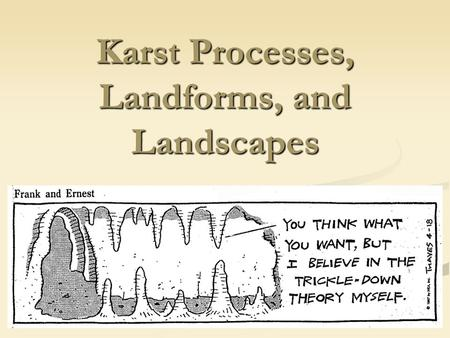 Karst Processes, Landforms, and Landscapes. Karst Flow Diffuse vs. conduit flow Primary vs. secondary porosity.