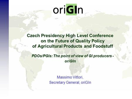 Czech Presidency High Level Conference on the Future of Quality Policy of Agricultural Products and Foodstuff PDOs/PGIs: The point of view of GI producers.