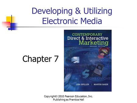 Developing & Utilizing Electronic Media Chapter 7 Copyright © 2010 Pearson Education, Inc. Publishing as Prentice Hall.