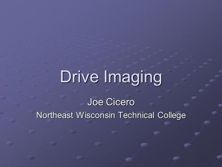 Drive Imaging Joe Cicero Northeast Wisconsin Technical College.