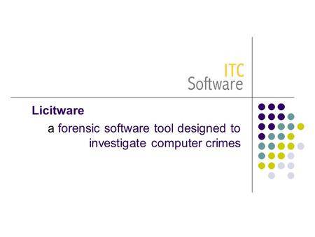 Licitware a forensic software tool designed to investigate computer crimes.