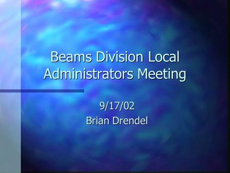 Beams Division Local Administrators Meeting 9/17/02 Brian Drendel.