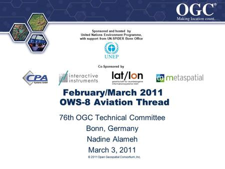 ® ® © 2011 Open Geospatial Consortium, Inc. February/March 2011 OWS-8 Aviation Thread 76th OGC Technical Committee Bonn, Germany Nadine Alameh March 3,