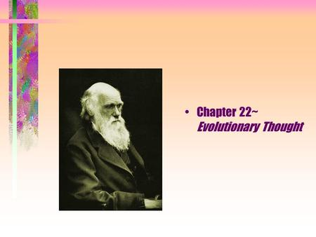 Chapter 22~ Evolutionary Thought. Evolution Evolution: change over time Natural selection: –populations of organisms can evolve if individuals having.