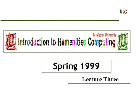 Introduction to Humanities Computing Spring 1999 Lecture Three.