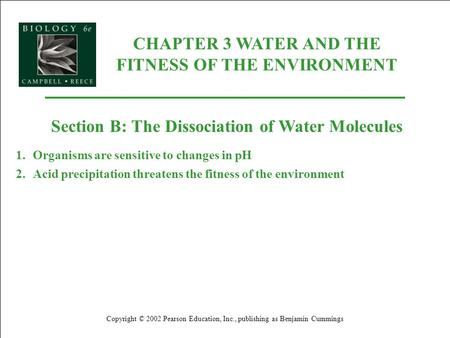 CHAPTER 3 WATER AND THE FITNESS OF THE ENVIRONMENT Copyright © 2002 Pearson Education, Inc., publishing as Benjamin Cummings Section B: The Dissociation.