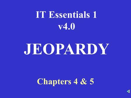 IT Essentials 1 v4.0 Chapters 4 & 5 JEOPARDY RouterModesWANEncapsulationWANServicesRouterBasicsRouterCommands 100 200 300 400 500RouterModesWANEncapsulationWANServicesRouterBasicsRouterCommands.