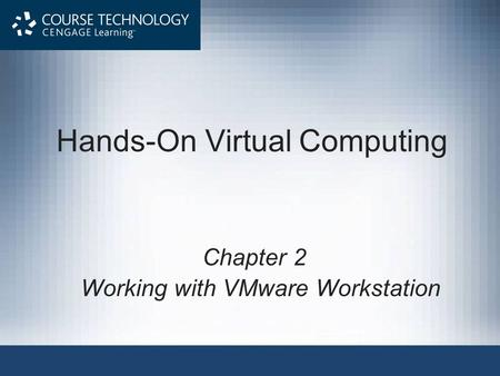 Hands-On Virtual Computing Chapter 2 Working with VMware Workstation.