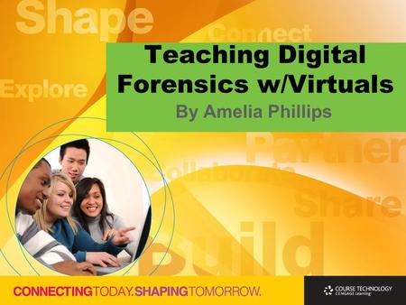 Teaching Digital Forensics w/Virtuals By Amelia Phillips.