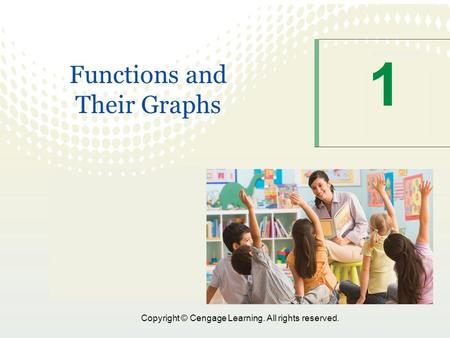 Copyright © Cengage Learning. All rights reserved. 1 Functions and Their Graphs.