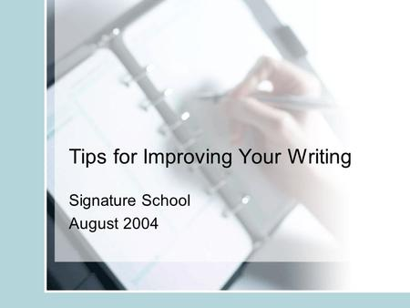 Tips for Improving Your Writing Signature School August 2004.