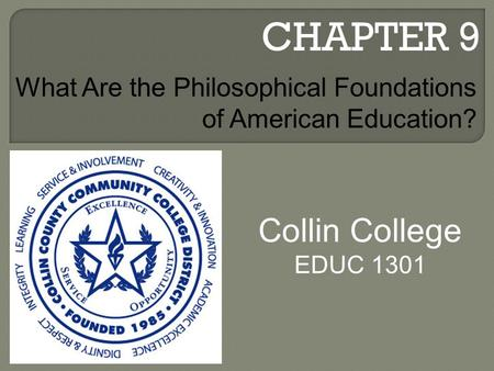 CHAPTER 9 Collin College EDUC 1301 What Are the Philosophical Foundations of American Education?