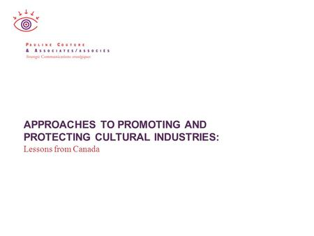 APPROACHES TO PROMOTING AND PROTECTING CULTURAL INDUSTRIES: Lessons from Canada.