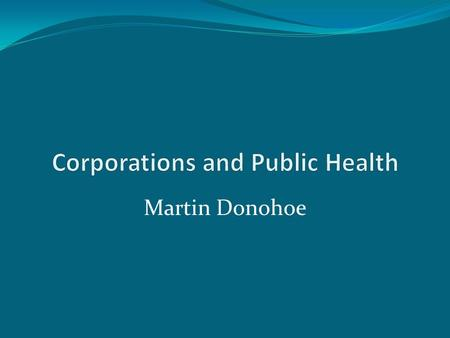 "Martin Donohoe. Corporations ""The [only] social responsibility of business is to increase its profits."" - Milton Friedman."