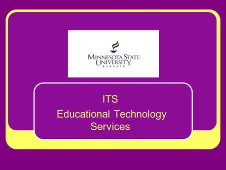 ITS Educational Technology Services. Mission: Support and service of Faculty technology needs and applications Emphasis: Instructional methods that may.