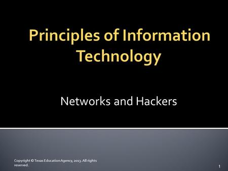 Networks and Hackers Copyright © Texas Education Agency, 2013. All rights reserved. 1.