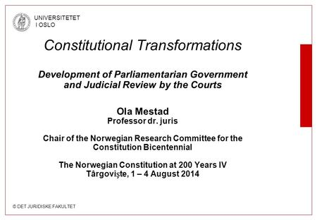 © DET JURIDISKE FAKULTET UNIVERSITETET I OSLO Constitutional Transformations Development of Parliamentarian Government and Judicial Review by the Courts.