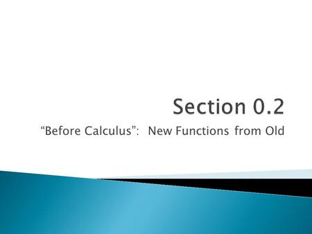 """Before Calculus"": New Functions from Old.  Calculus,10/E by Howard Anton, Irl Bivens, and Stephen Davis Copyright © 2009 by John Wiley & Sons, Inc."