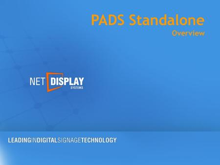 PADS Standalone Overview. PADS Standalone A bundle of easy-to-use software applications for digital signage in a standalone environment. This can be a.