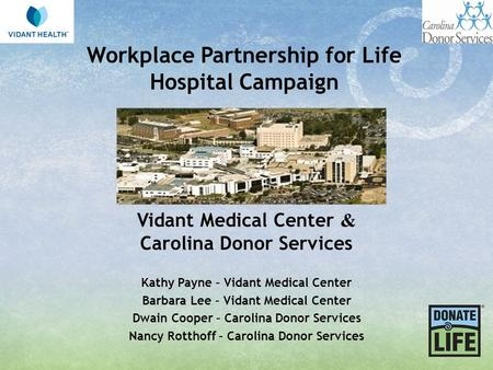 Workplace Partnership for Life Hospital Campaign Vidant Medical Center & Carolina Donor Services Kathy Payne – Vidant Medical Center Barbara Lee – Vidant.
