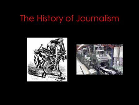 The History of Journalism It Didn't Happen Overnight Newspapers have not always been the sophisticated, full-color extravaganzas we know today. American.
