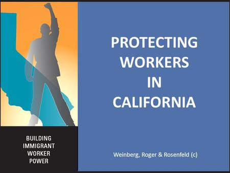 Weinberg, Roger & Rosenfeld (c) PROTECTING WORKERS IN CALIFORNIA.
