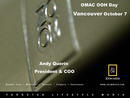 OMAC OOH Day Vancouver October 7 Andy Querin President & COO.