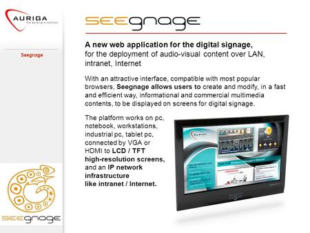 A new web application for the digital signage, for the deployment of audio-visual content over LAN, intranet, Internet Seegnage With an attractive interface,