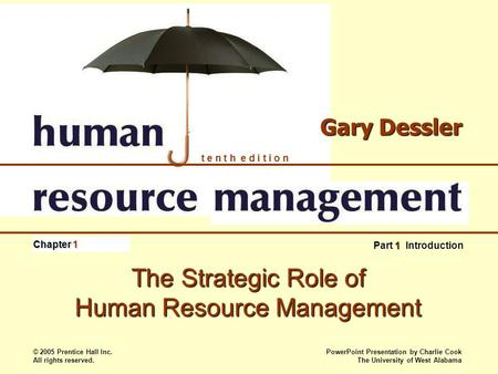 © 2005 Prentice Hall Inc. All rights reserved. PowerPoint Presentation by Charlie Cook The University of West Alabama t e n t h e d i t i o n Gary Dessler.