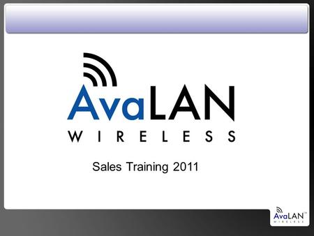 Sales Training 2011. The Problem: The installation requires Ethernet connectivity at the edge… The Solution: AvaLAN Wireless AvaLAN Wireless Systems.