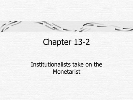 Chapter 13-2 Institutionalists take on the Monetarist.